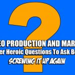 PR Video Production and Marketing  – 8 Questions to Ask Before Screwing it Up Again