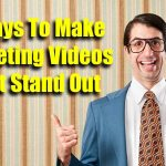 6 Ways to Make Marketing Videos That Stand Out
